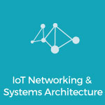 IoT Networking & Systems Architecture